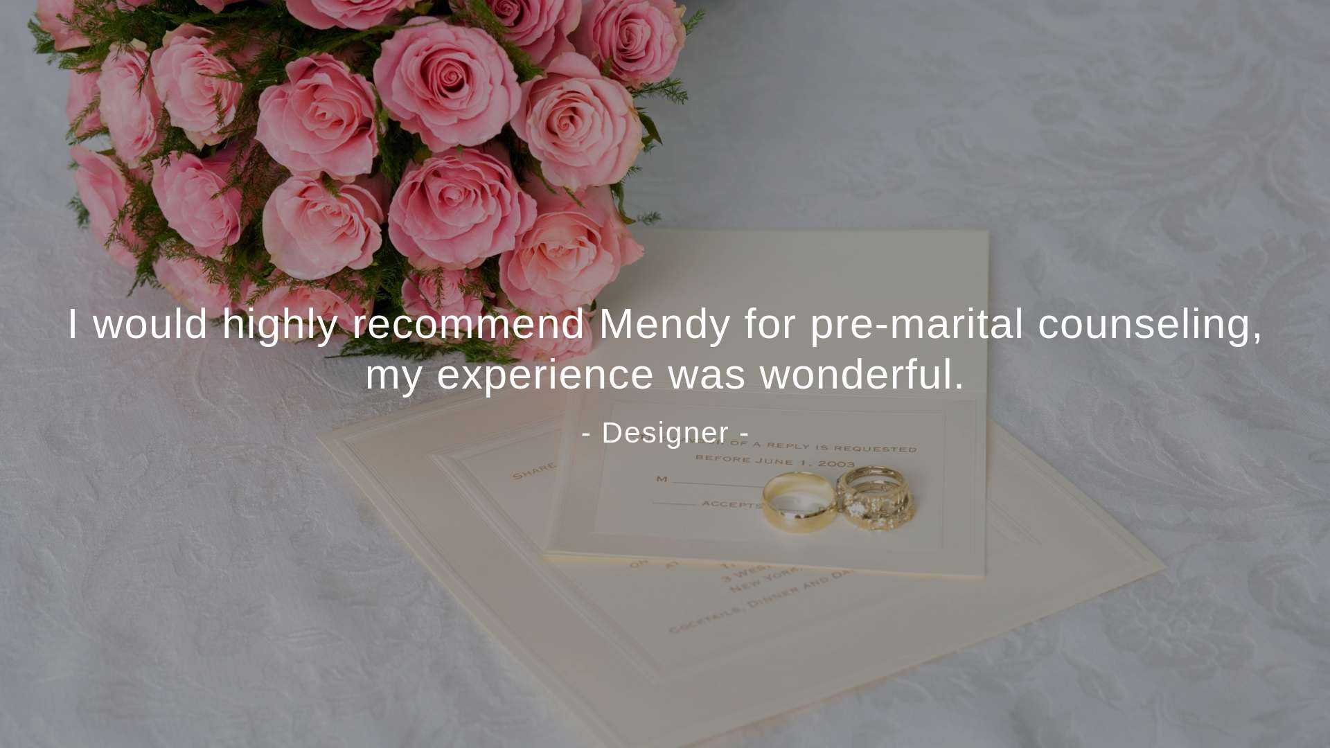 """I would highly recommend Mendy for pre-marital counseling, my experience was wonderful,"" A designer said."