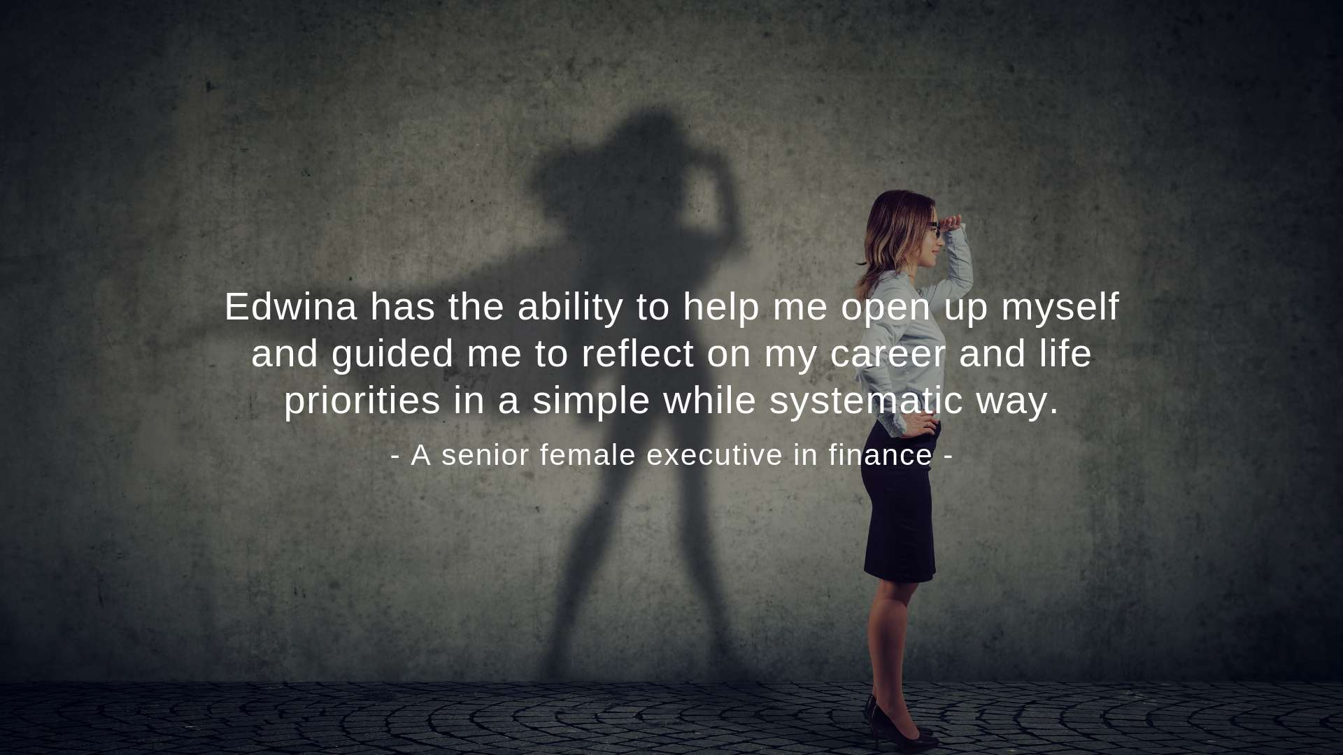 """Edwina has the ability to help me open up myself,"" A senior female executive said."