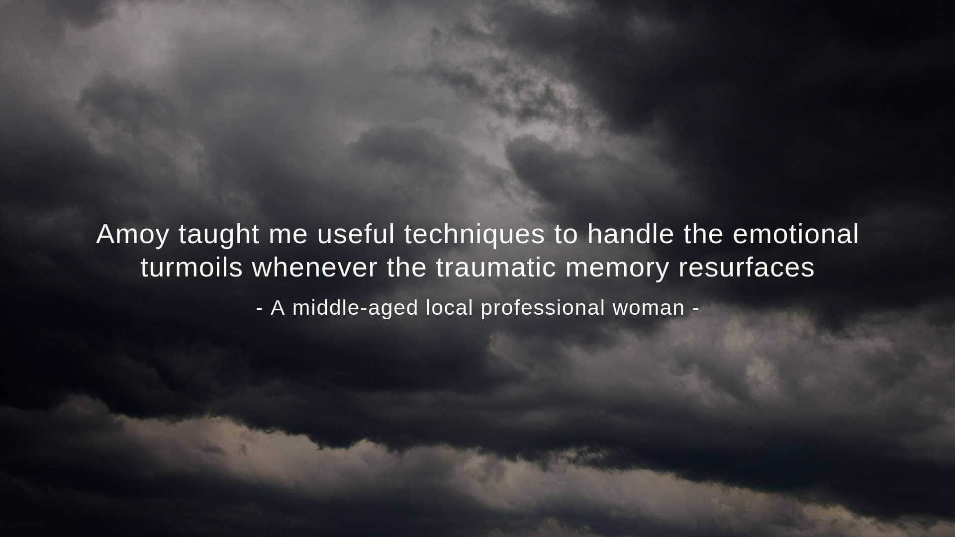 """She taught me useful techniques to handle the emotional turmoils whenever the traumatic memory resurfaces,"" a middle-aged local professional woman said"