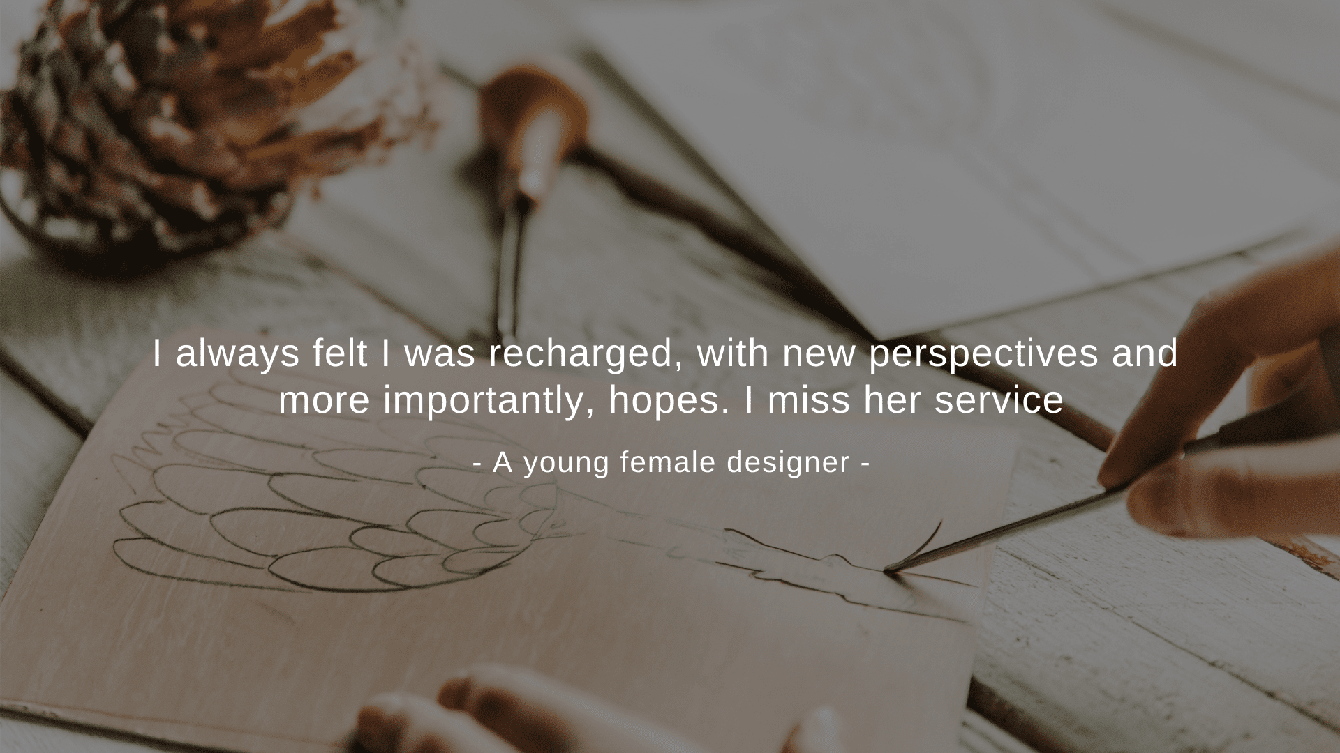 """The counselling sessions gave me comfort, hope, and courage to move on with life no matter what the circumstance is"" A young female designer"